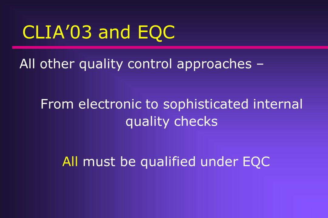 CLIA'03 and EQC All other quality control approaches –