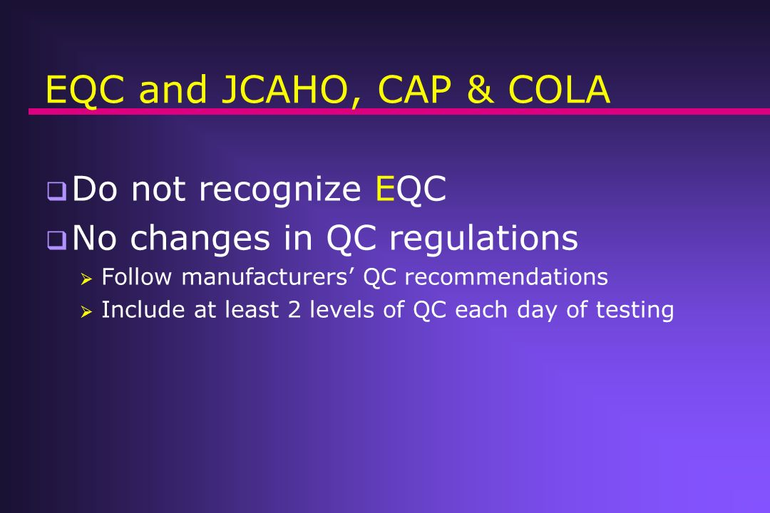 EQC and JCAHO, CAP & COLA Do not recognize EQC