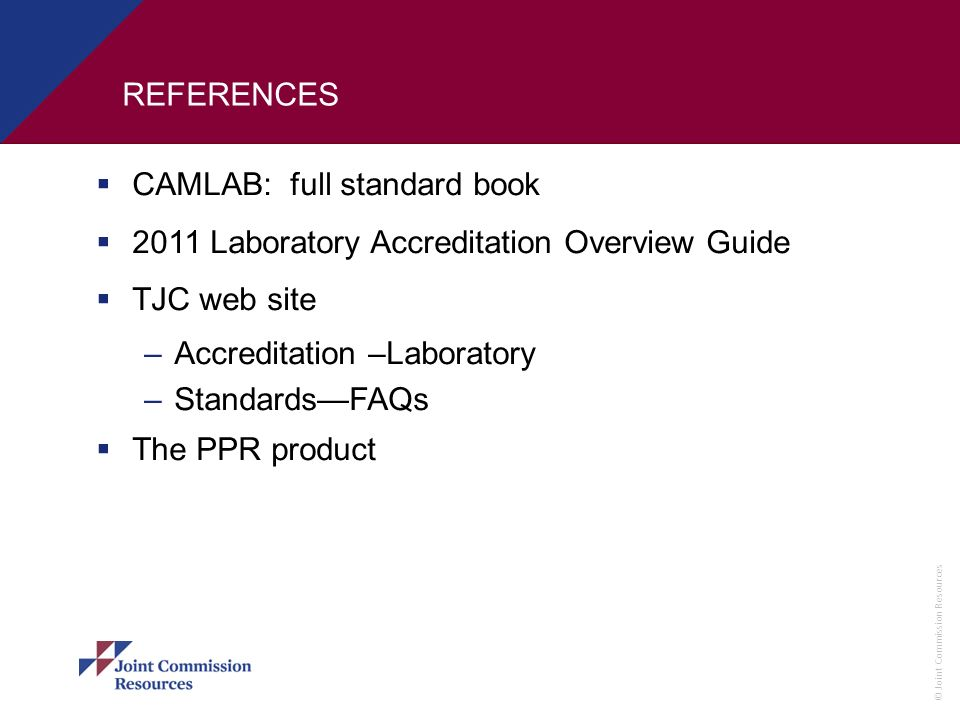 REFERENCES CAMLAB: full standard book Laboratory Accreditation Overview Guide. TJC web site.