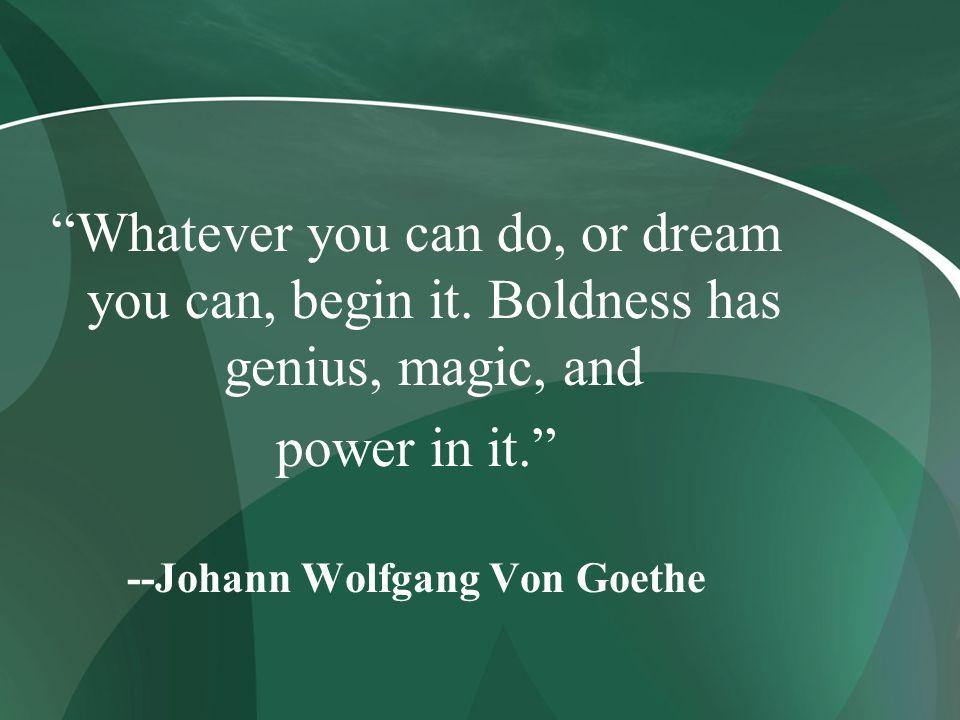 --Johann Wolfgang Von Goethe