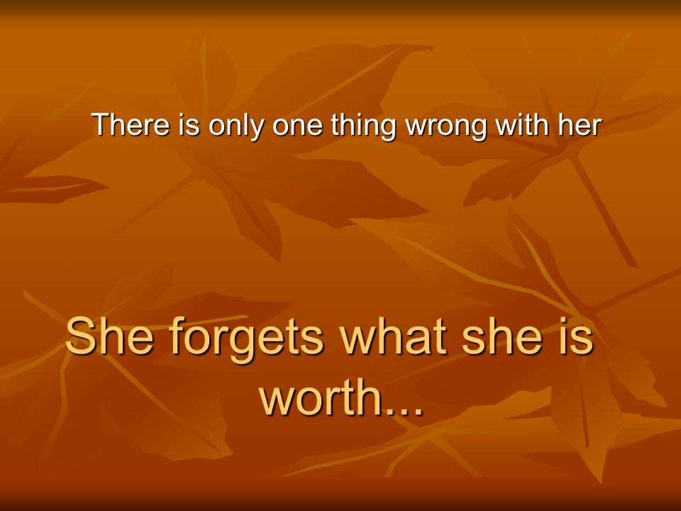 She forgets what she is worth...