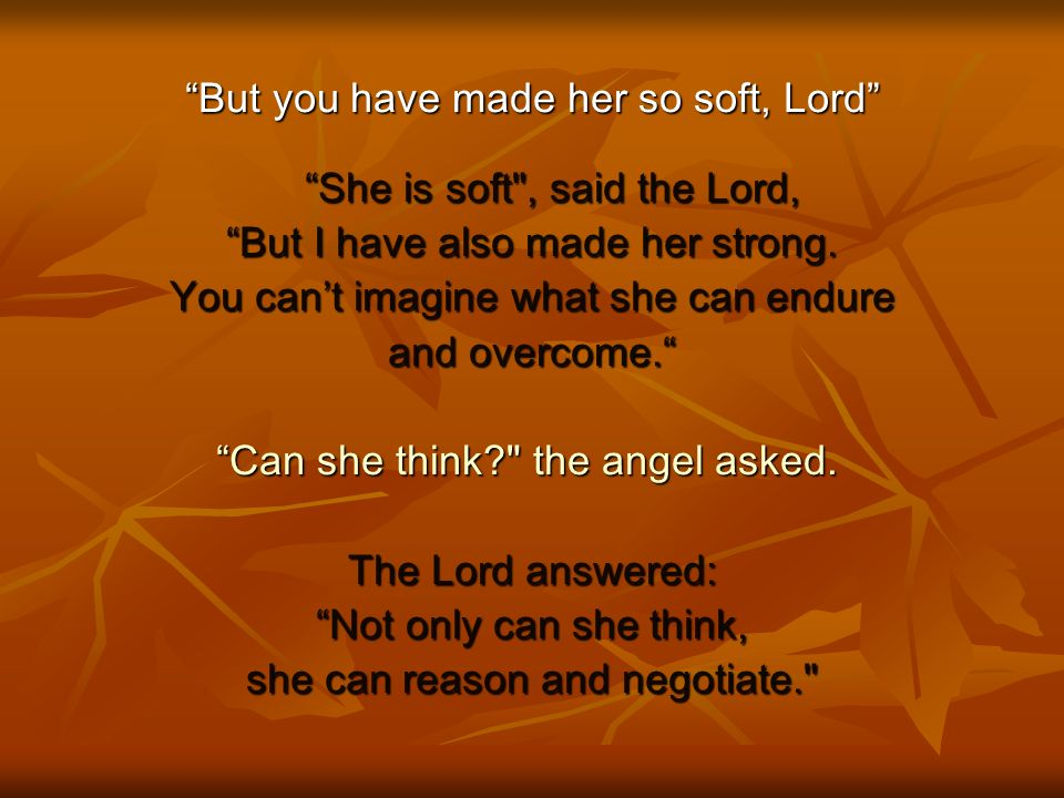 But you have made her so soft, Lord She is soft , said the Lord,