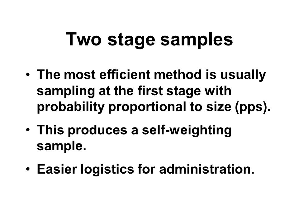 Two stage samplesThe most efficient method is usually sampling at the first stage with probability proportional to size (pps).