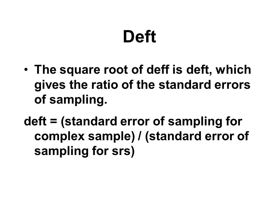 Deft The square root of deff is deft, which gives the ratio of the standard errors of sampling.