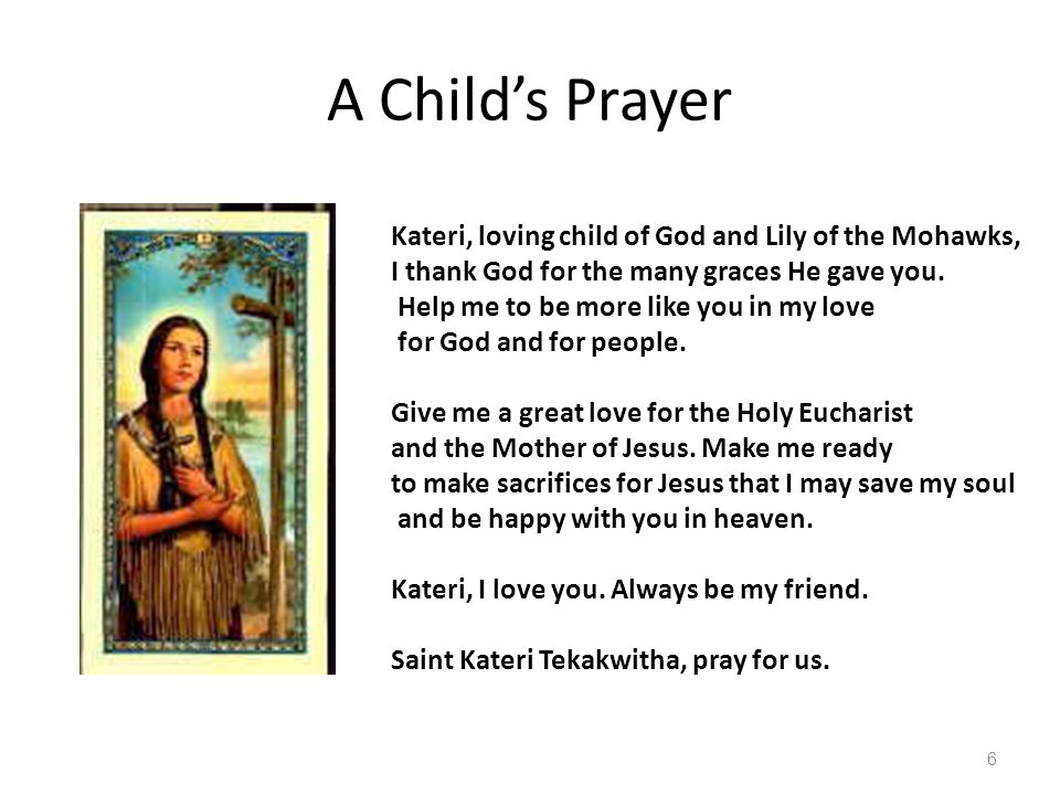 A Child's Prayer Kateri, loving child of God and Lily of the Mohawks,