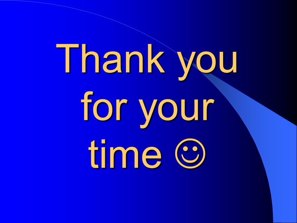 Thank you for your time 