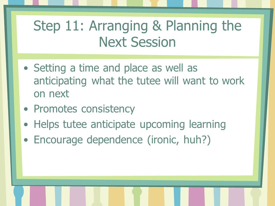 Step 11: Arranging & Planning the Next Session