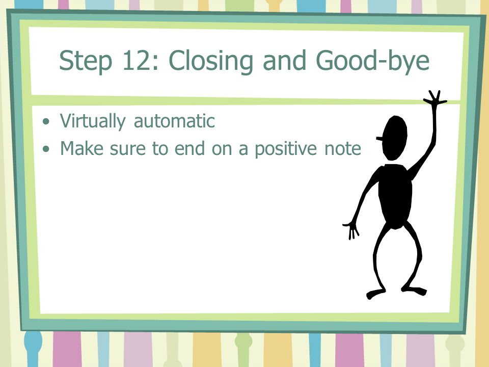 Step 12: Closing and Good-bye