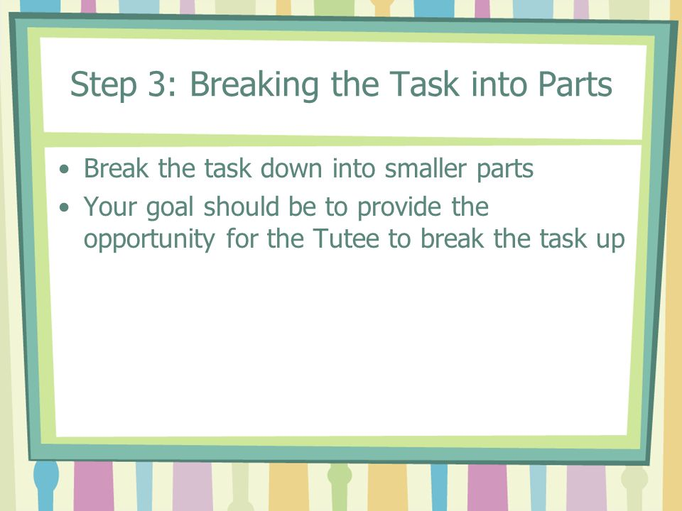 Step 3: Breaking the Task into Parts