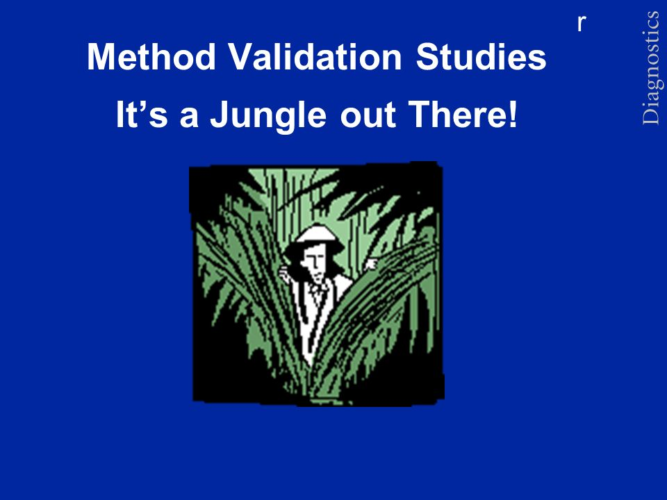 Method Validation Studies It's a Jungle out There!