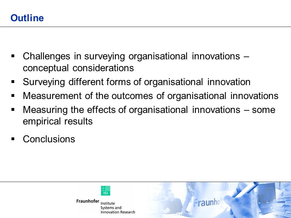 Outline Challenges in surveying organisational innovations – conceptual considerations. Surveying different forms of organisational innovation.