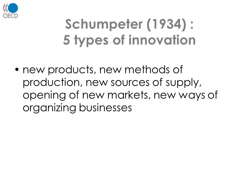 Schumpeter (1934) : 5 types of innovation