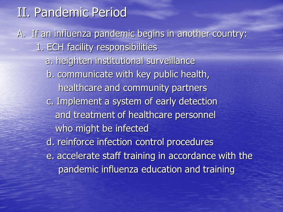 II. Pandemic Period A. If an influenza pandemic begins in another country: 1. ECH facility responsibilities.