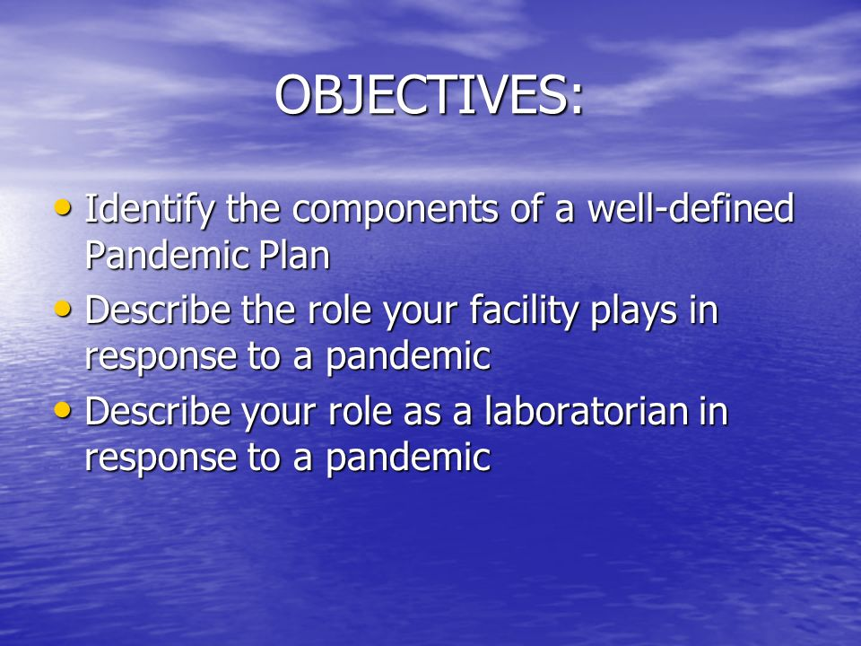 OBJECTIVES: Identify the components of a well-defined Pandemic Plan