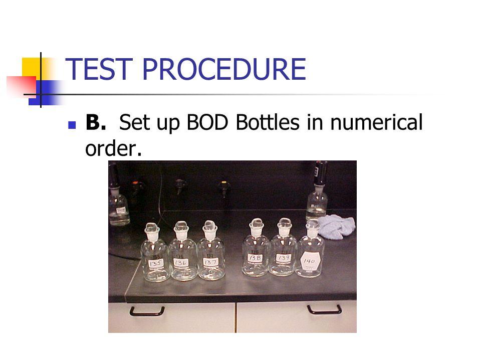 TEST PROCEDURE B. Set up BOD Bottles in numerical order.