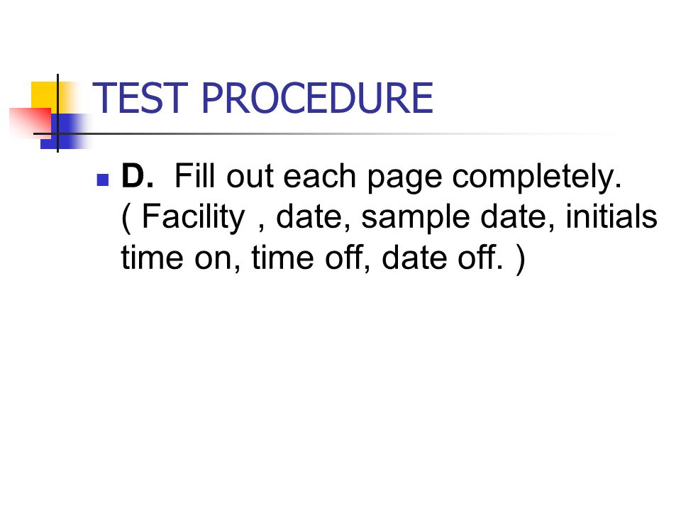 TEST PROCEDURE D. Fill out each page completely.