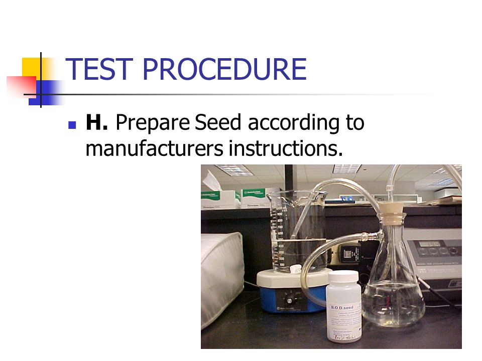TEST PROCEDURE H. Prepare Seed according to manufacturers instructions.