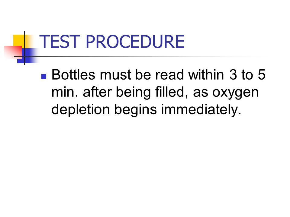 TEST PROCEDURE Bottles must be read within 3 to 5 min.