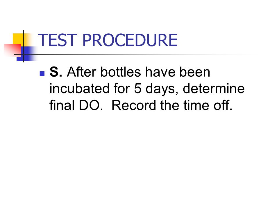 TEST PROCEDURE S. After bottles have been incubated for 5 days, determine final DO.