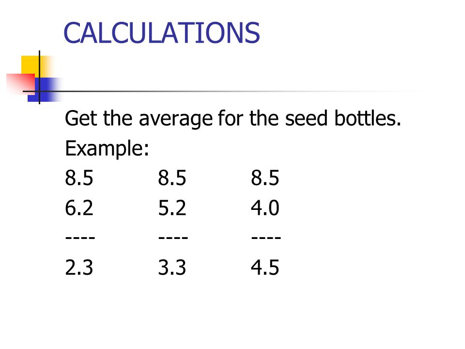 CALCULATIONS Get the average for the seed bottles. Example: