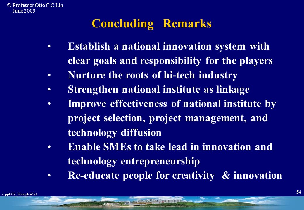 Concluding Remarks Establish a national innovation system with clear goals and responsibility for the players.