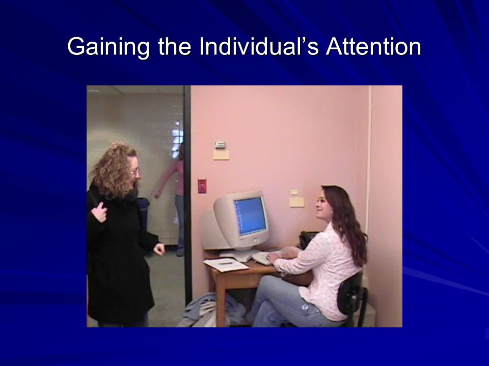 Gaining the Individual's Attention