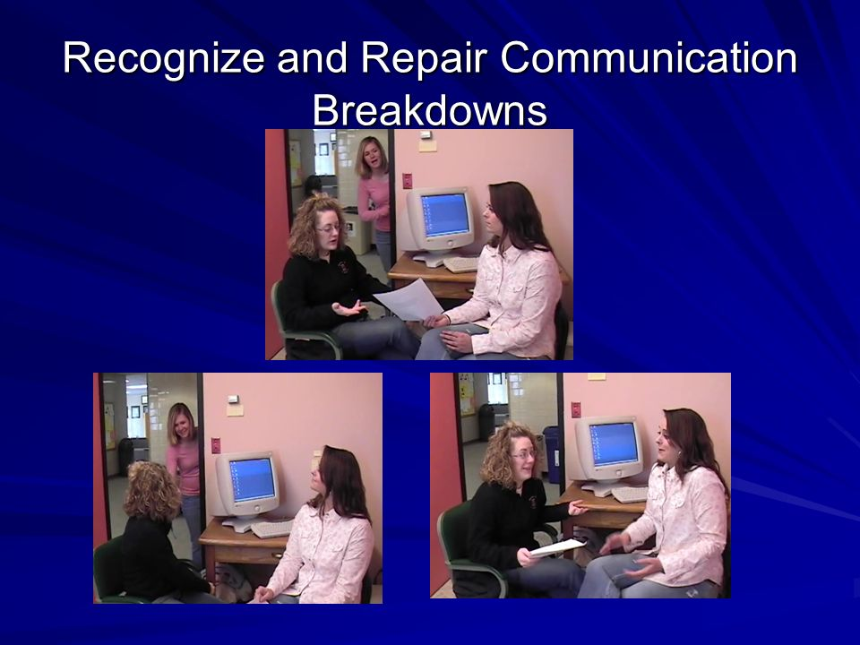 Recognize and Repair Communication Breakdowns