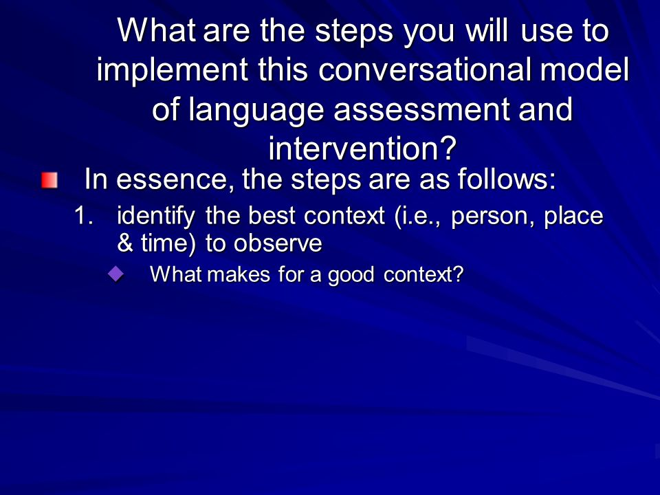 What are the steps you will use to implement this conversational model of language assessment and intervention