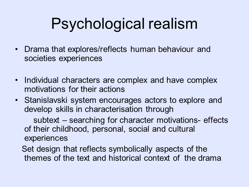 psychology realism Psychological realism is commonplace in 21st century lit, with many current works of fiction at least partially representing characters' internal thoughts and feelings in some context let's take a look, though, at two of the earliest psychological novels that have had major impacts on how writers .