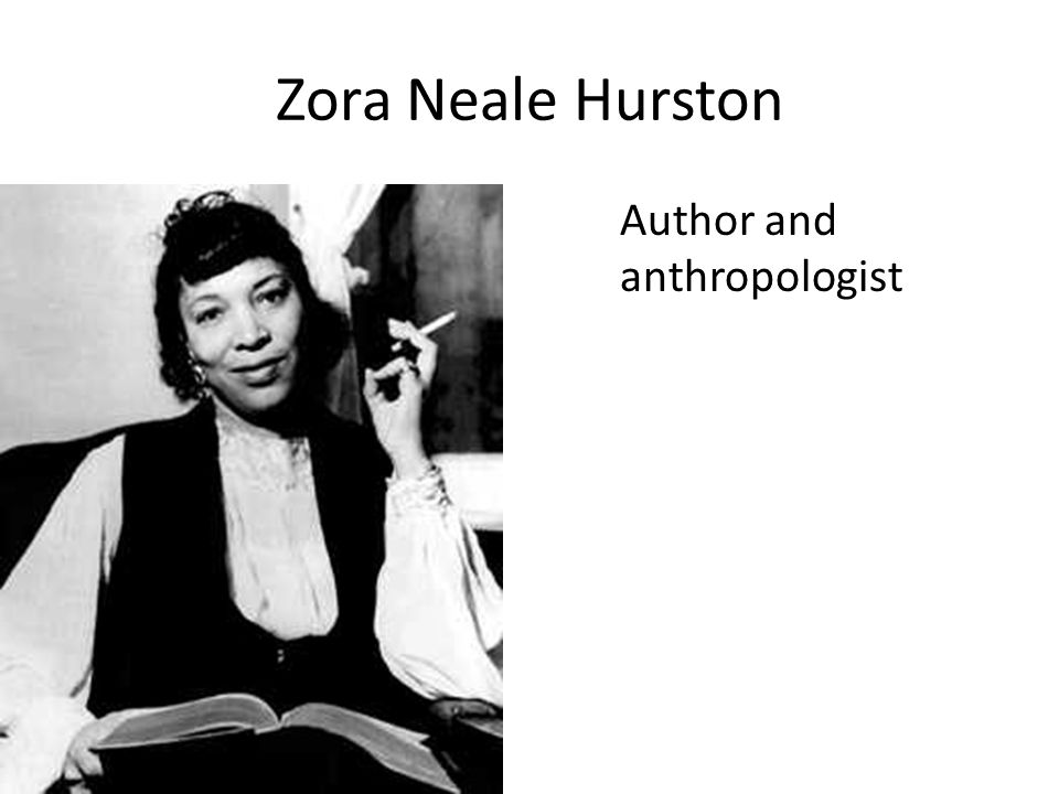 Zora Neale Hurston Author and anthropologist