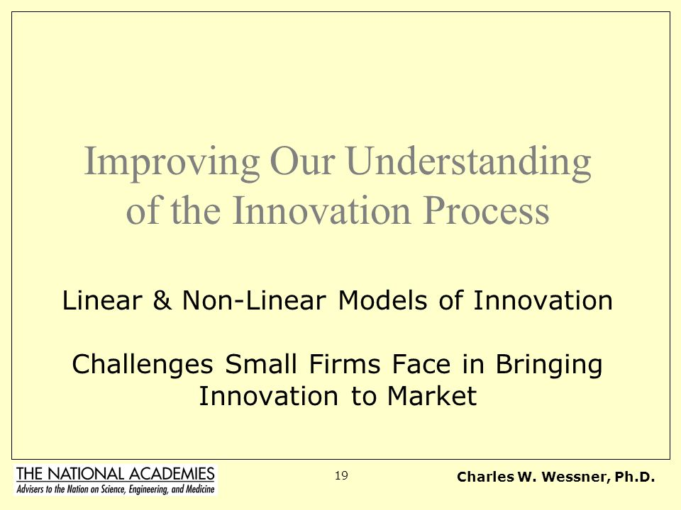 Improving Our Understanding of the Innovation Process Linear & Non-Linear Models of Innovation Challenges Small Firms Face in Bringing Innovation to Market