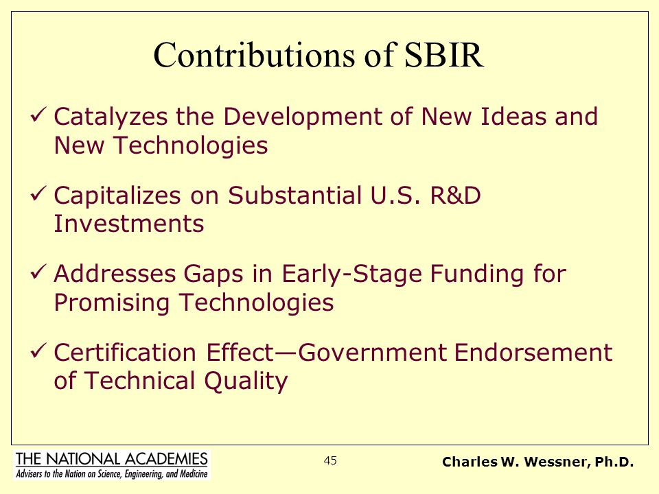 Contributions of SBIR Catalyzes the Development of New Ideas and New Technologies. Capitalizes on Substantial U.S. R&D Investments.