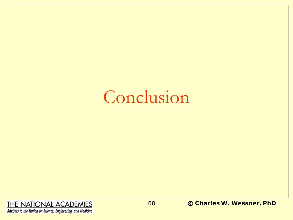 Conclusion © Charles W. Wessner, PhD