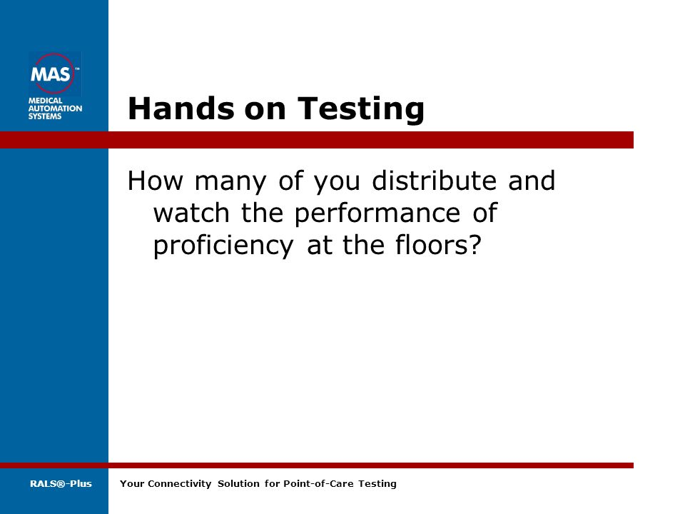 Hands on Testing How many of you distribute and watch the performance of proficiency at the floors