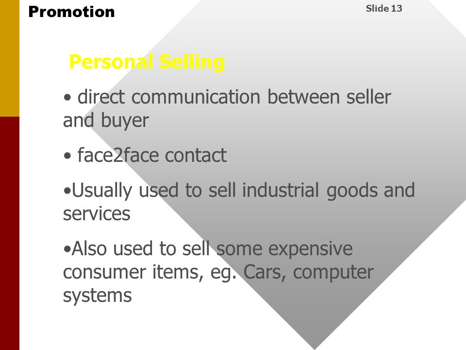 Personal Selling direct communication between seller and buyer. face2face contact. Usually used to sell industrial goods and services.