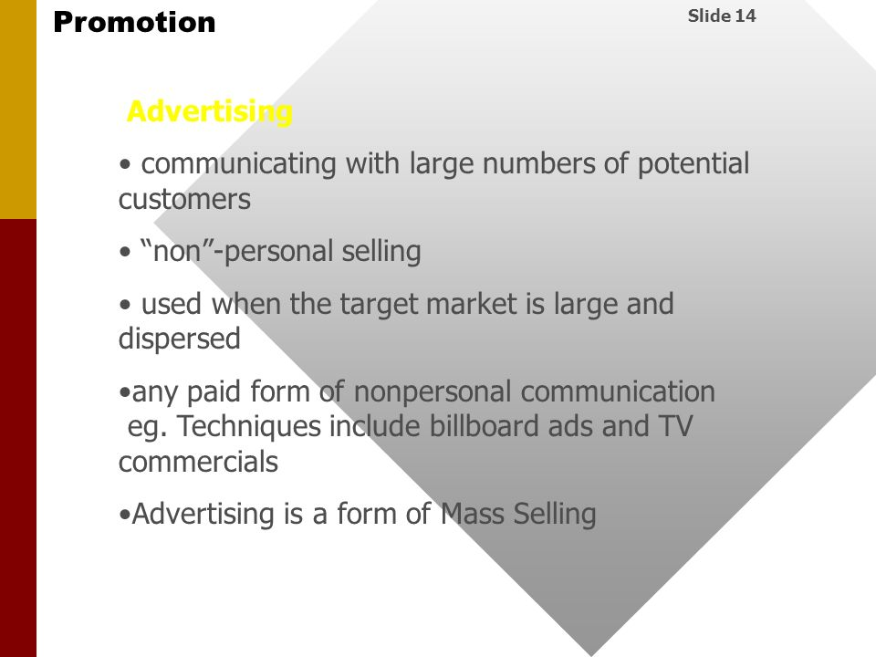 Advertising communicating with large numbers of potential customers. non -personal selling. used when the target market is large and dispersed.