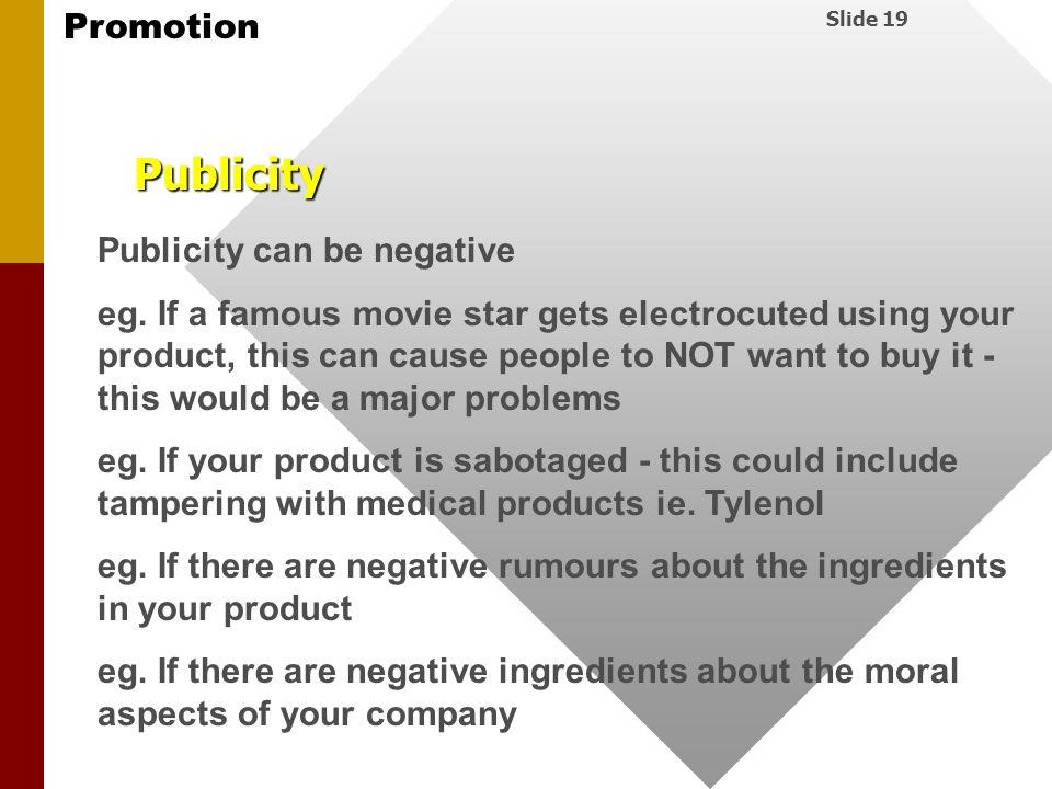 Publicity Publicity can be negative