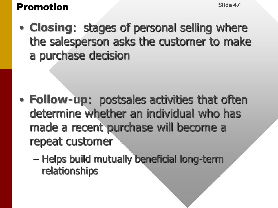 Closing: stages of personal selling where the salesperson asks the customer to make a purchase decision