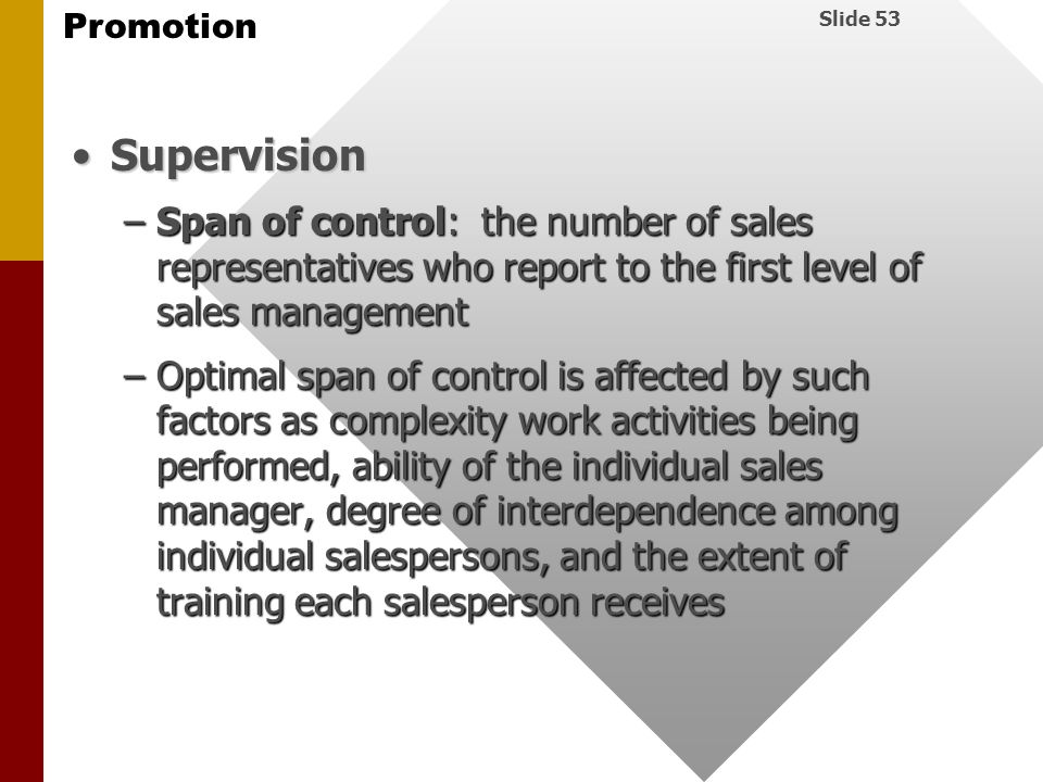 Supervision Span of control: the number of sales representatives who report to the first level of sales management.