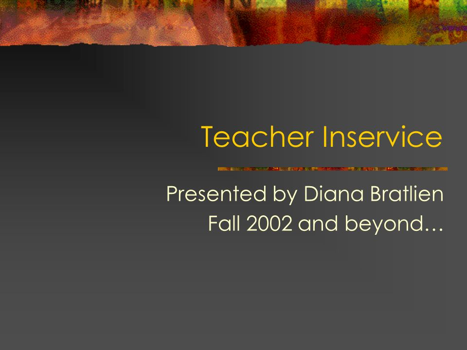 Presented by Diana Bratlien Fall 2002 and beyond…
