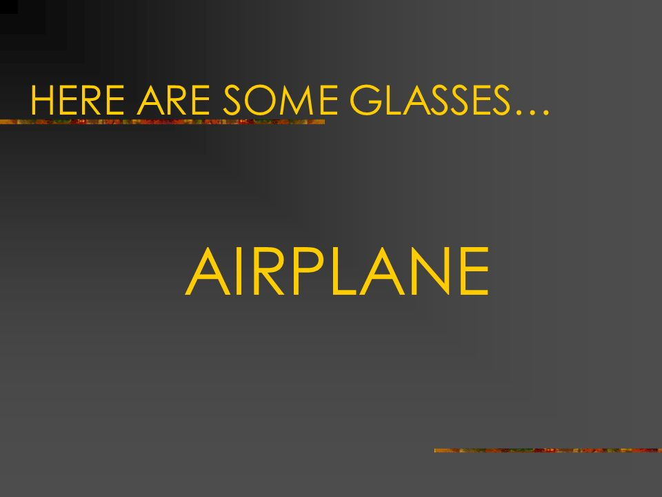 AIRPLANE HERE ARE SOME GLASSES… Sue