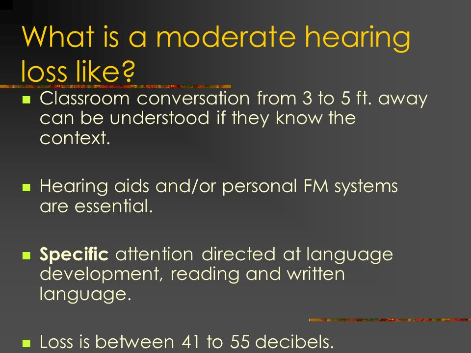 What is a moderate hearing loss like