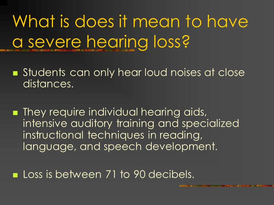 What is does it mean to have a severe hearing loss