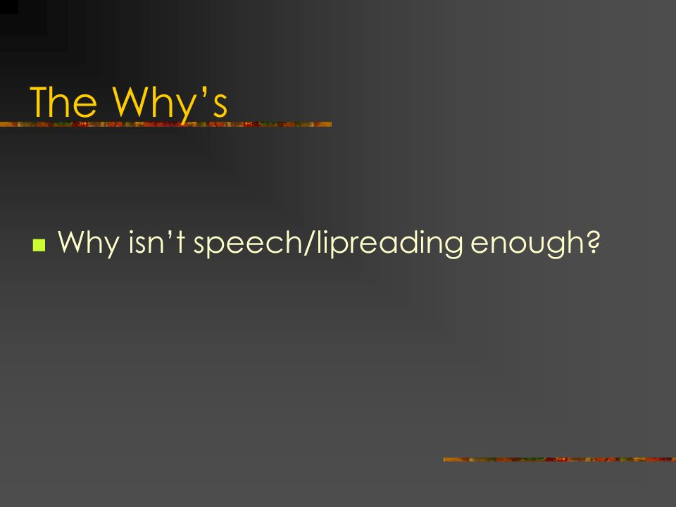 The Why's Why isn't speech/lipreading enough Sue: