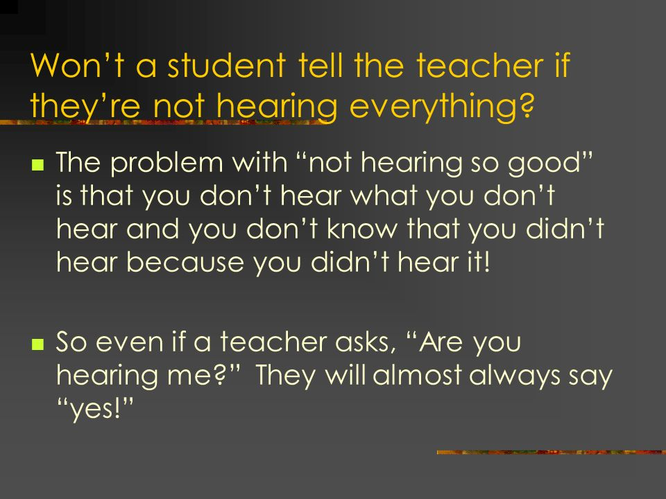 Won't a student tell the teacher if they're not hearing everything