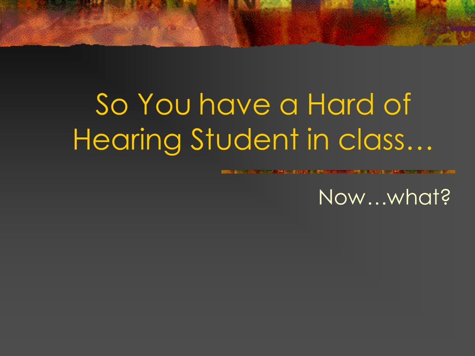 So You have a Hard of Hearing Student in class…
