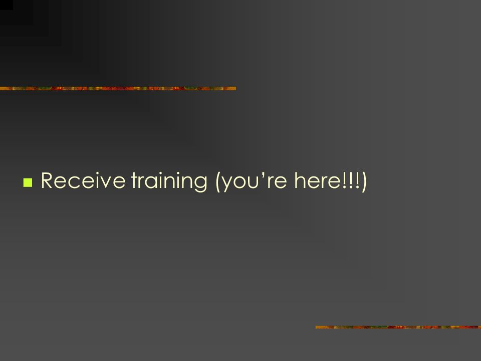 Receive training (you're here!!!)