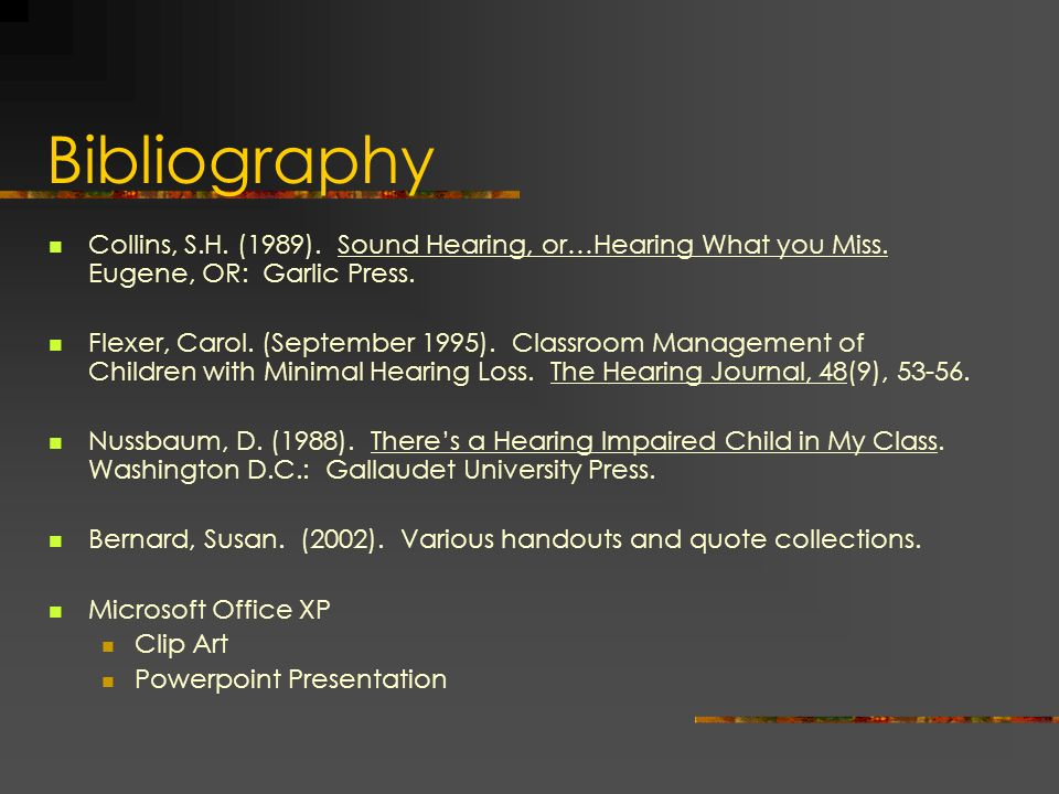 Bibliography Collins, S.H. (1989). Sound Hearing, or…Hearing What you Miss. Eugene, OR: Garlic Press.