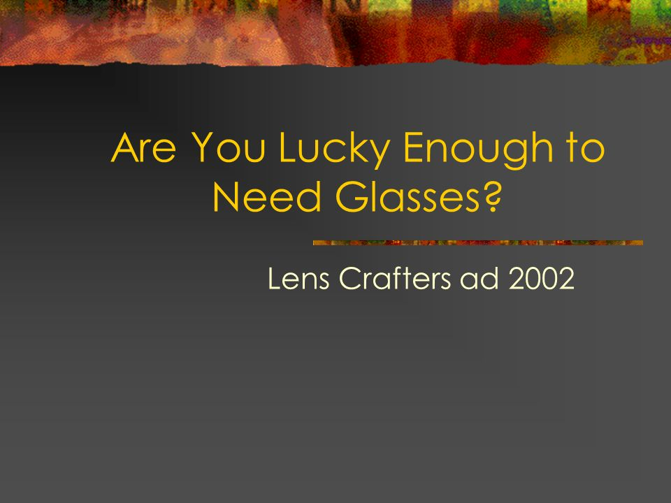 Are You Lucky Enough to Need Glasses