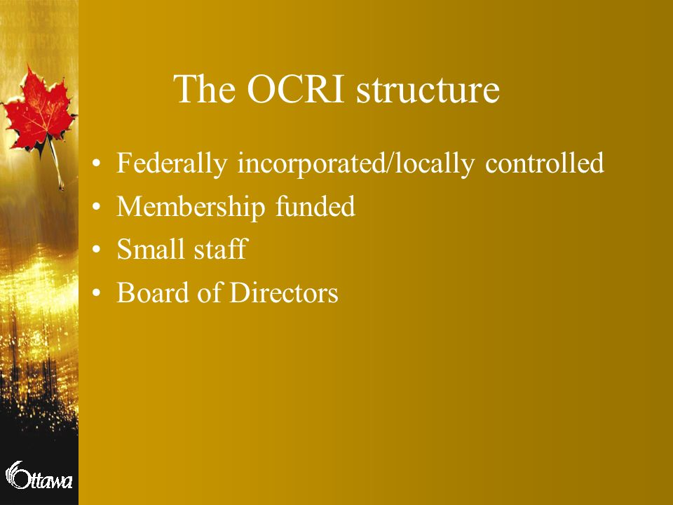 The OCRI structure Federally incorporated/locally controlled